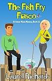 The Fish Fry Fiasco (A Cassie Wynn Mystery) (Volume 2)