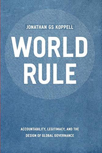 World Rule: Accountability, Legitimacy, and the Design of Global Governance