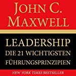 Leadership. Die 21 wichtigsten Führungsprinzipien[The 21 Irrefutable Laws of Leadership] | John C. Maxwell