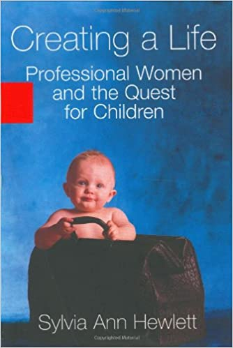 Book Creating a Life: Professional Women and the Quest For Children