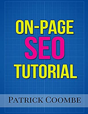 An On-Page SEO Tutorial: Patrick Coombe: 9780692599143