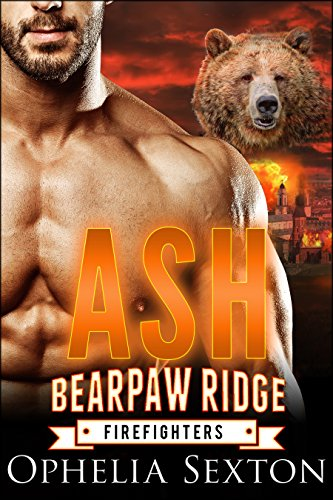 Ash (Bearpaw Ridge Firefighters Book 6) by [Sexton, Ophelia]