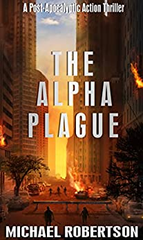 The Alpha Plague: A Post-Apocalyptic Action Thriller by [Robertson, Michael]