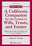 A California Companion for the Course in Wills, Trusts, and Estates, 2015 - 2016