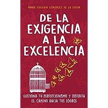 De la Exigencia a la Excelencia: Gestiona tu perfeccionismo y disfruta el camino hacia tus logros