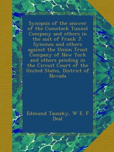 Synopsis of the answer of the Comstock Tunnel Company and others in the suit of Frank J. Symmes and others against the Union Trust Company of New York ... of the United States, District of Nevada ebook