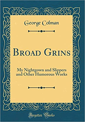 844ec0afe7 Broad Grins  My Nightgown and Slippers and Other Humorous Works (Classic  Reprint)  George Colman  9780484341073  Amazon.com  Books