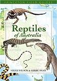 Reptiles of Australia, Steve Wilson and Gerry Swan, 0691117284