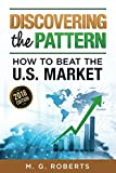 Discovering The Pattern: How To Beat the U.S. Market - 2018 Edition (Full Color Version)