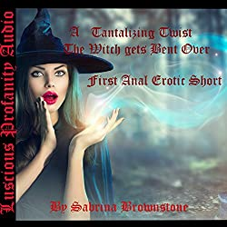 A Tantalizing Twist, the Witch Gets Bent Over