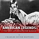 American Legends: The Life of Josephine Baker Audiobook by  Charles River Editors Narrated by Bambi Lynn Augustin
