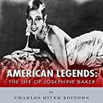 American Legends: The Life of Josephine Baker |  Charles River Editors