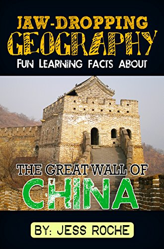 Jaw-Dropping Geography: Fun Learning Facts About Great Wall of China: Illustrated Fun Learning For Kids by [Roche, Jess]