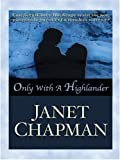 Only with a Highlander, Janet Chapman, 0786289058