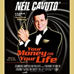 Your Money or Your Life (Unabridged Chapter Selections) | Neil Cavuto