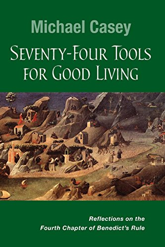 seventy-four-tools-for-good-living-reflections-on-the-fourth-chapter-of-benedicts-rule