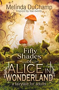 Fifty Shades Of Alice In Wonderland (The Fifty Shades Of Alice Trilogy Book 1) by [DuChamp, Melinda]