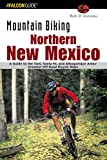 Mountain Biking Northern New Mexico: A Guide to the Taos, Santa Fe, and Albuquerque Areas' Greatest Off-Road Bicycle Rides (Regional Mountain Biking Series)