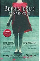 Being Jesus in Nashville: Finding the Courage to Live Your Life (Whoever and Wherever You Are) by Jim Palmer (2012-03-07)