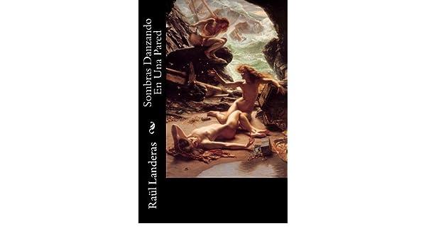 Amazon.com: Sombras Danzando En Una Pared (Spanish Edition) eBook: Raul Landeras Alfonso: Kindle Store