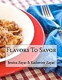 Flavors to Savor, Jessica Zayas and Katherine Zayas, 1478194170