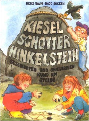 Kiesel, Schotter, Hinkelstein: Geschichten und Spielereien rund um Steine