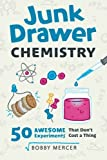 Junk Drawer Chemistry: 50 Awesome Experiments That Don't Cost a Thing (Junk Drawer Science)