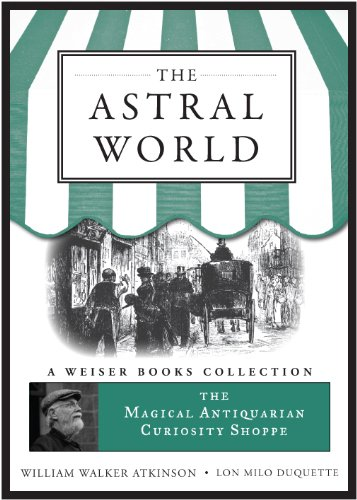 The Astral World: Magical Antiquarian, A Weiser Books Collection (The Magical Antiquarian Curiosity Shoppe) (Collection Weiser)