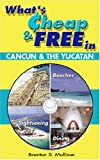 What's Cheap and Free in Cancun and the Yucatan, Brenton Mulliner, 0975596306