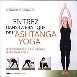 Entrez dans la pratique de lAshtanga Yoga : Les fondements ...