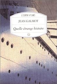 Quelle étrange histoire par Jean Galmot