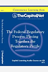 The Federal Regulatory Process: Piecing Together the Regulatory Puzzle (Capitol Learning Audio Course)