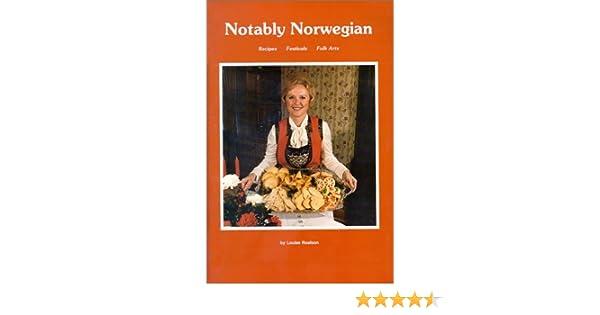 Notably Norwegian Recipes Festivals And Folk Arts Louise Roalson