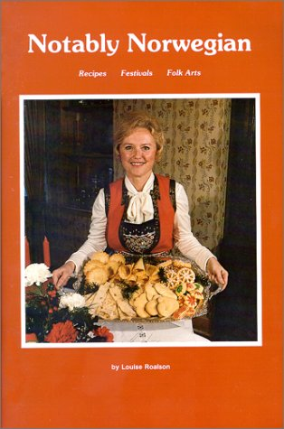 Notably Norwegian: Recipes, Festivals and Folk Arts by Louise Roalson