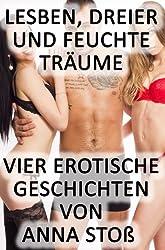 Sammelband - Lesben, Dreier und feuchte Träume: Vier erotische BDSM Geschichten