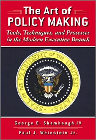 The Art of Policymaking: Tools, Techniques, and Processes in the Modern Executive Branch