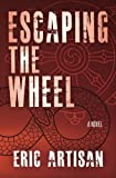 Escaping the Wheel: A Novel