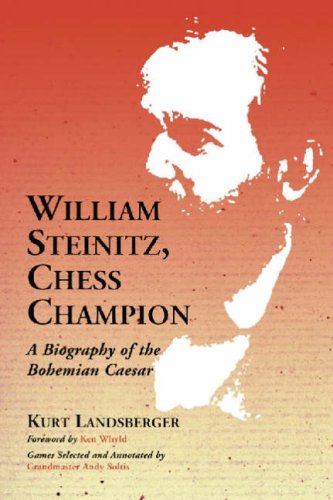 William Steinitz, Chess Champion: A Biography of the Bohemian Caesar