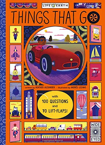 Life on Earth: Things That Go: with 100 Questions and 70 Lift-Flaps! by Wide Eyed Editions