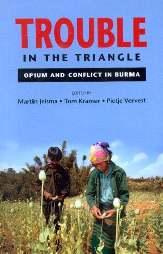 Trouble in the Triangle: Opium and the Conflict in Burma
