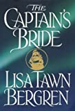 The Captain's Bride, Lisa Tawn Bergren, 1578560136