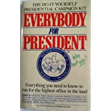 Everybody for President: Everything You Need to Know to Run for the Highest Office in the Land
