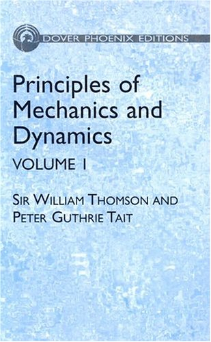 Principles of Mechanics and Dynamics, Vol. 1: (Formerly Titled Treatise on NaturalPhilosophy) (Dover Phoenix Editions)