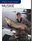 img - for Pro Tactics : Muskie: Use the Secrets of the Pros to Catch More and Bigger Muskies book / textbook / text book