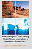 Incorporating and Communicating Climate Change Uncertainties in Environmental Assessments, Julian Yeomans, 0595668267