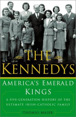 The Kennedys: America's Emerald Kings A Five-Generation History of the Ultimate Irish-Catholic Family