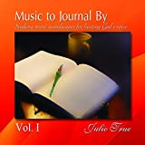 Music to Journal By Vol. I - Soaking Music Soundscapes for Hearing God's Voice
