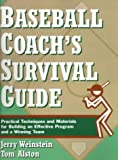 Baseball Coach's Survival Guide: Practical Techniques and Materials for Building an Effective Program and a Winning Team (J-B Ed: Survival Guides), Jerry Weinstein, Tom Alston, 0133249484