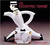 The Eccentric Teapot, Garth Clark, 089659923X