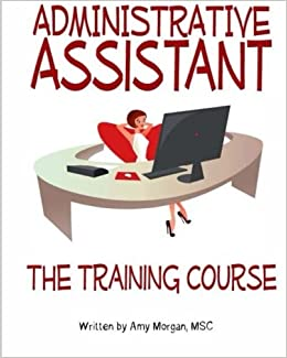 Administrative Assistant: The Training Course  Administrative Assistant